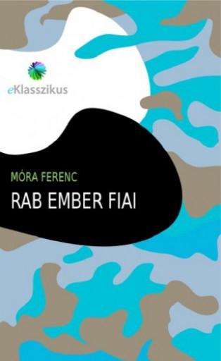 Rab ember fiai - Ekönyv - Móra Ferenc