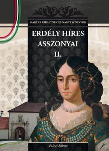 ERDÉLY HÍRES ASSZONYAI II. - Ekönyv - FALVAI RÓBERT