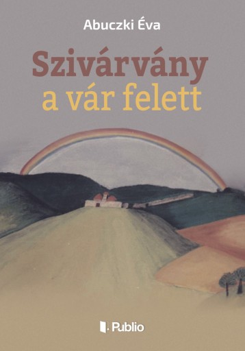 Szivárvány a vár felett - Ekönyv - Abuczki Éva