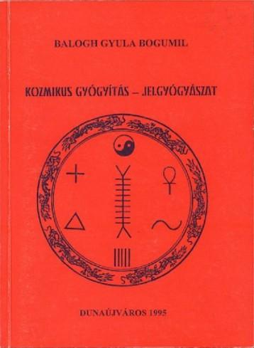 Kozmikus gyógyászat – Jelgyógyászat - Ekönyv - Balogh Gyula Bogumil