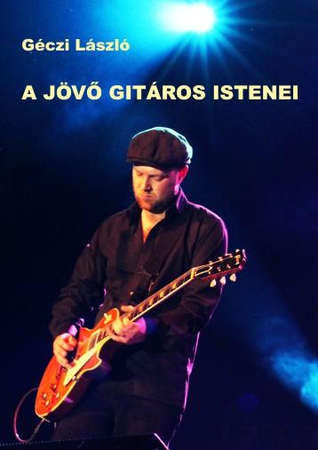 A jövő gitáros istenei - Ebook - Géczi László