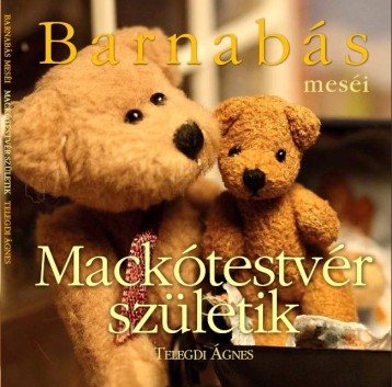 BARNABÁS MESÉI - MACKÓTESTVÉR SZÜLETIK - Ekönyv - TELEGDI ÁGNES