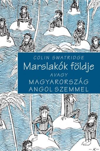MARSLAKÓK FÖLDJE AVAGY MAGYARORSZÁG ANGOL SZEMMEL - Ekönyv - SWATRIGE, COLIN