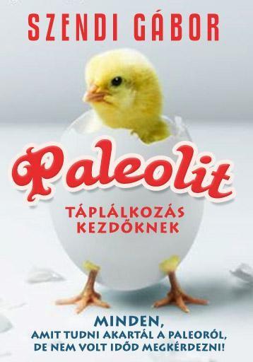 PALEOLIT TÁPLÁLKOZÁS KEZDŐKNEK - Ekönyv - SZENDI GÁBOR