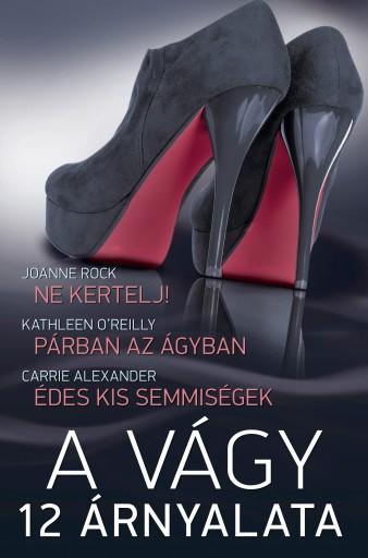 A vágy 12 árnyalata 4.  - Ebook - Joanne Rock, Kathleen O'Reilly, Carrie Alexander