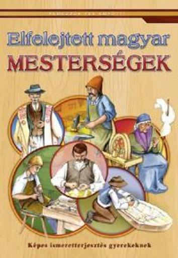 ELFELEJTETT MAGYAR MESTERSÉGEK - Ekönyv - CAHS KERESKEDELMI ÉS SZOLGÁLTATÓ BT