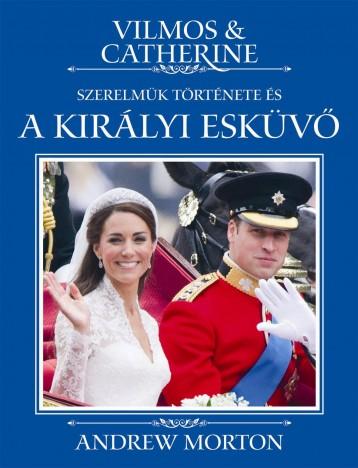 VILMOS & CATHERINE - SZERELMÜK TÖRTÉNETE ÉS A KIRÁLYI ESKÜVŐ - Ekönyv - MORTON, ANDREW