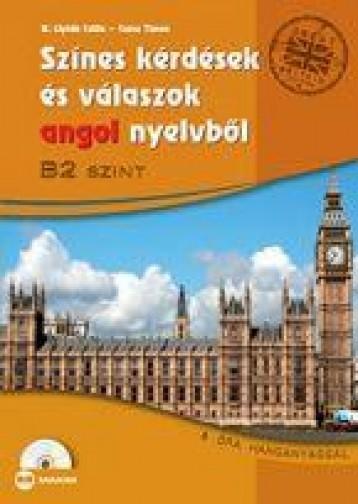 SZÍNES KÉRDÉSEK ÉS VÁLASZOK ANGOL NYELVBŐL - B2 SZINT (CD-MELLÉKLETTEL) - Ekönyv - MX-479 B. Lipták Csilla-Csősz Tímea