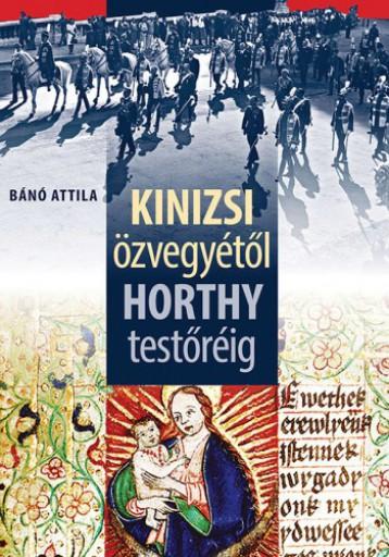 Kinizsi özvegyétől Horthy testőréig - Ekönyv - Bánó Attila