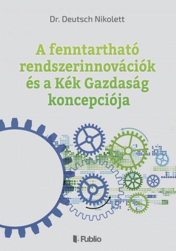 A fenntartható rendszerinnovációk és a Kék Gazdaság koncepciója - Ekönyv - Dr. Deutsch Nikolett