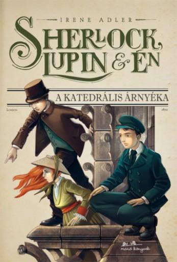 Sherlock, Lupin és Én 4. - A katedrális árnyéka - Ekönyv - Irene Adler