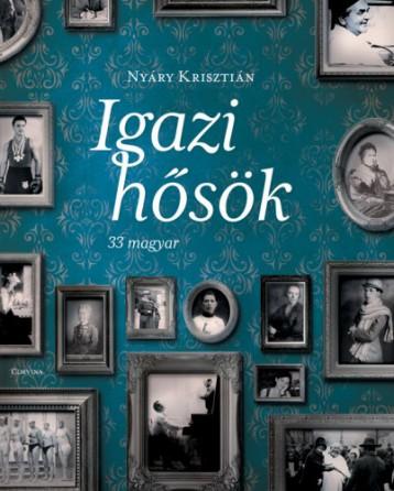 Igazi hősök - 33 magyar - Ekönyv - Nyáry Krisztián