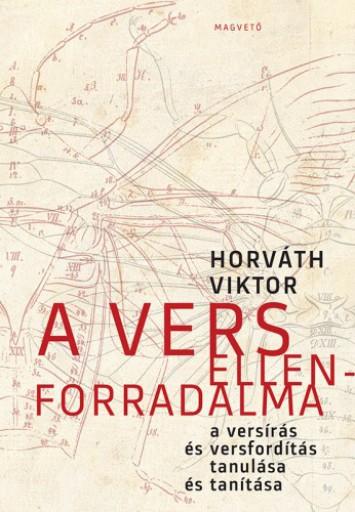 A vers ellenforradalma - A versírás és versfordítás tanulása és tanítása - Ekönyv - Horváth Viktor