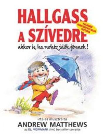 HALLGASS A SZÍVEDRE - AKKOR IS, HA NEHÉZ IDŐK JÖNNEK! - Ekönyv - MATTHEWS, ANDREW