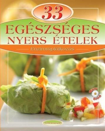 33 EGÉSZSÉGES NYERS ÉTELEK - ENZIMTÁPLÁLKOZÁS - Ekönyv - TOTEM