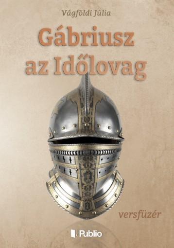 Gábriusz az Időlovag - Ekönyv - Vágföldi Júlia