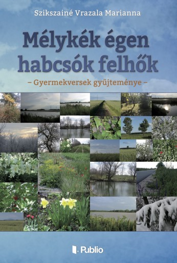 Mélykék égen habcsók felhők - Ekönyv - Szikszainé Vrazala Marianna