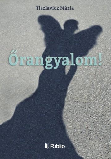 Őrangyalom! - Ekönyv - Tiszlavicz Mária