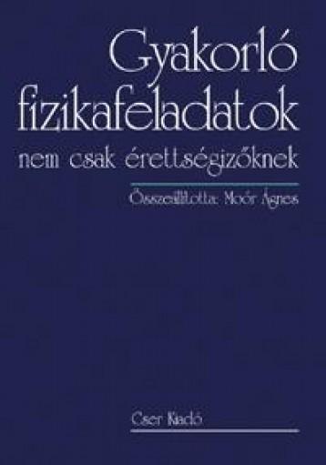 GYAKORLÓ FIZIKAFELADATOK - NEM CSAK ÉRETTSÉGIZŐKNEK - Ekönyv - MOÓR ÁGNES