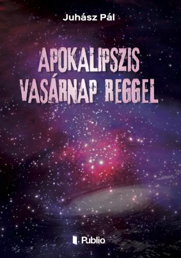 Apokalipszis vasárnap reggel - Ebook - Juhász Pál