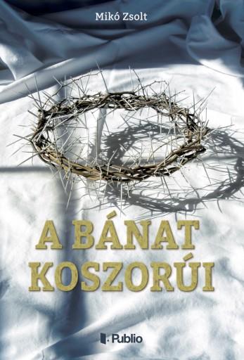 A bánat koszorúi - Ekönyv - Mikó Zsolt