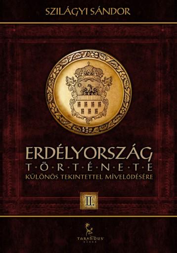 Erdélyország története különös tekintettel mívelődésére II. - Ekönyv - Szilágyi Sándor