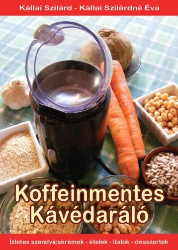 Koffeinmentes Kávédaráló - Ekönyv - Kállai Szilárd, Kállai Szilárdné Éva