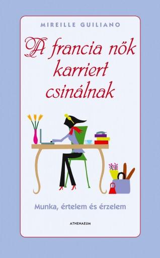 A FRANCIA NŐK KARRIERT CSINÁLNAK - MUNKA, ÉRTELEM ÉS ÉRZELEM - - Ekönyv - GUILIANO, MIREILLE