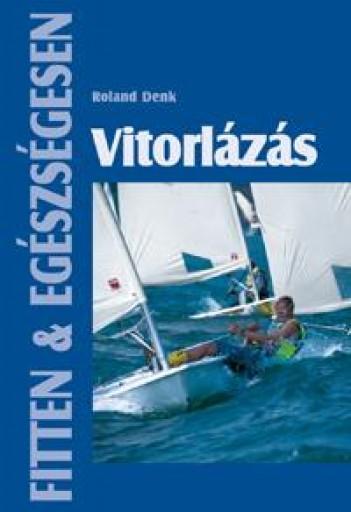 VITORLÁZÁS - FITTEN&EGÉSZSÉGESEN - Ekönyv - DENK, ROLAND