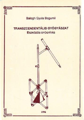 Transzcendentális gyógyászat - Eszközös gyógyítás - Ekönyv - Balogh Gyula Bogumil