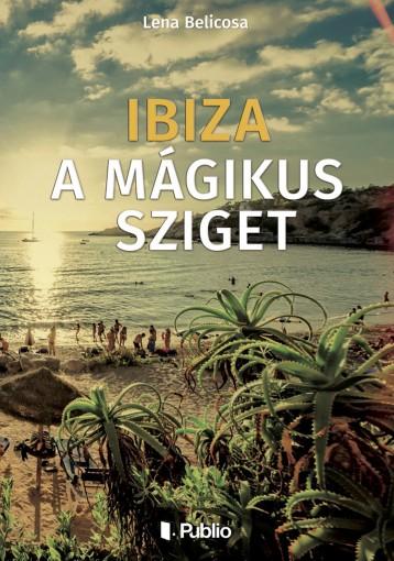 Ibiza a mágikus sziget - Ekönyv - Lena Belicosa