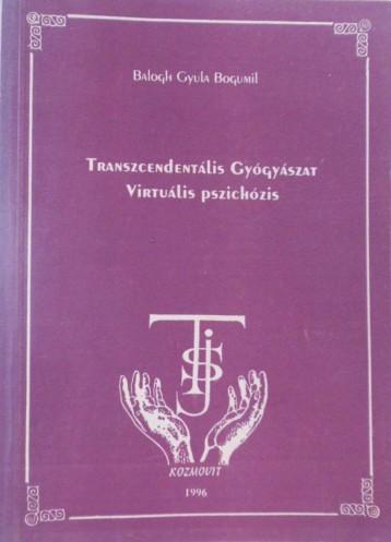 Transzcendentális gyógyászat virtuális pszichózis - Ekönyv - Balogh Gyula Bogumil