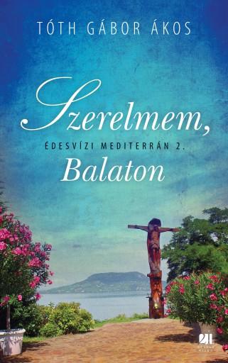 Szerelmem, Balaton - Édesvízi mediterrán 2. - Ebook - Tóth Gábor Ákos