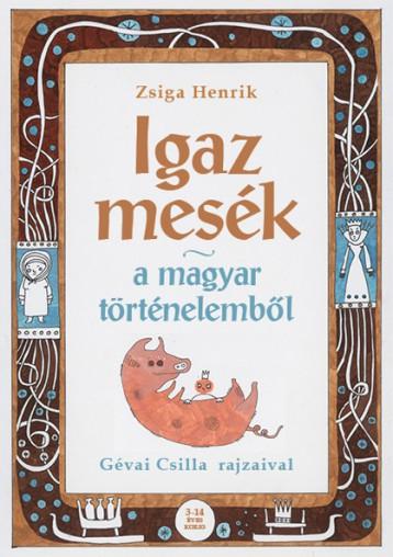 Igaz mesék a magyar történelemből - Ekönyv - Zsiga Henrik