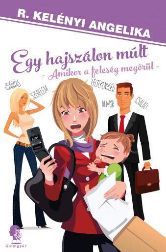 Egy hajszálon múlt – amikor a feleség megőrül - Ekönyv - R. Kelényi Angelika
