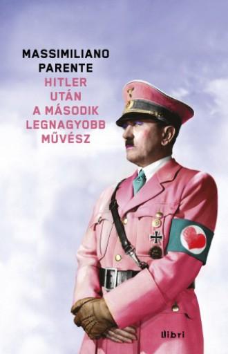 Hitler után a második legnagyobb művész - Ekönyv - Massimiliano Parente