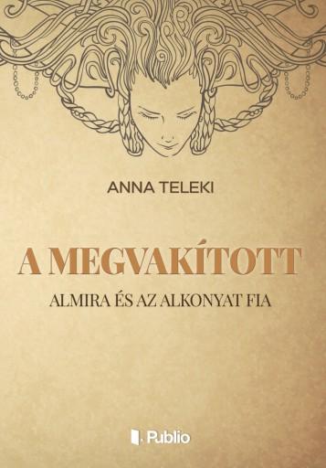 A MEGVAKÍTOTT - Ekönyv - Anna Teleki