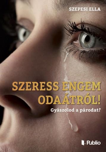 SZERESS ENGEM ODAÁTRÓL ! - Ekönyv - Szepesi Ella