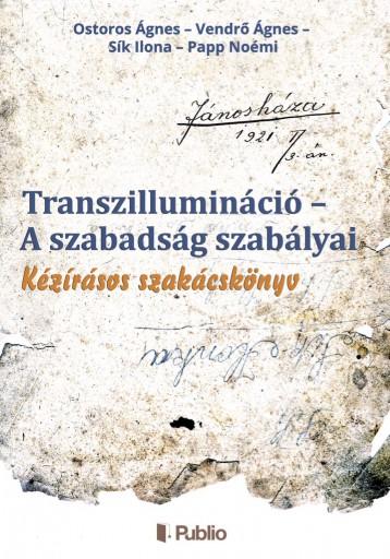 Transzillumináció – A szabadság szabályai - Ekönyv - Ostoros Ágnes – Vendrő Ágnes – Sík Ilona – Papp Noémi
