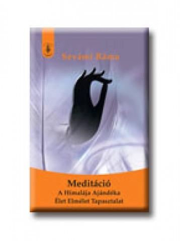 MEDITÁCIÓ - A HIMALÁJA AJÁNDÉKA - ÉLET-ELMÉLET-TAPASZTALAT - Ebook - SZVÁMI RÁMA