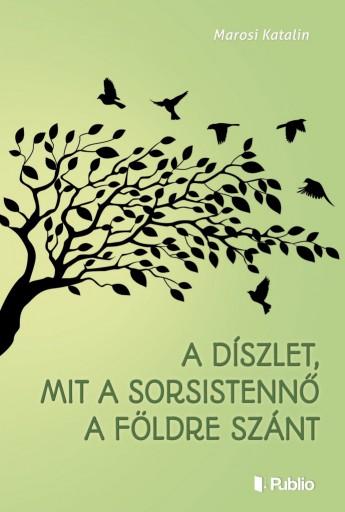 A díszlet, mit a Sorsistennő a Földre szánt - Ekönyv - Marosi Katalin
