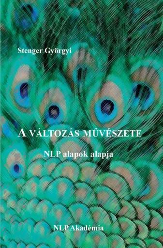 A változás művészete - NLP alapok alapja - Ekönyv - Stenger Györgyi