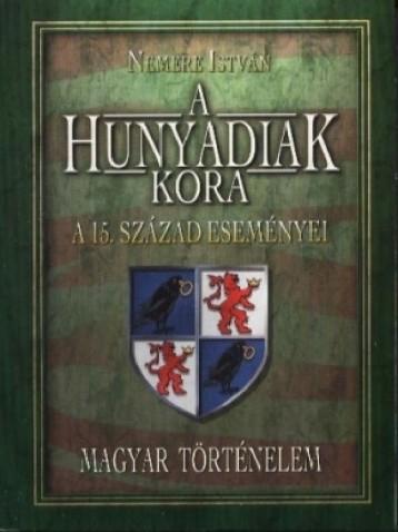 A Hunyadiak kora. A 15-ik század eseményei  - Ebook - Nemere István