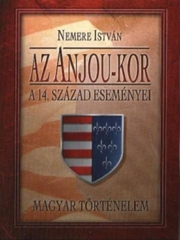 Az Anjou-kor. A 14-ik század eseményei  - Ekönyv - Nemere István