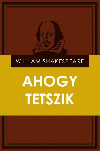 Ahogy tetszik  - Ekönyv - William Shakespeare