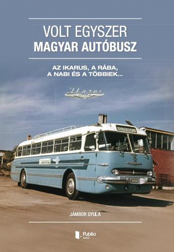 Volt egyszer MAGYAR autóbusz - Ebook - Jámbor Gyula