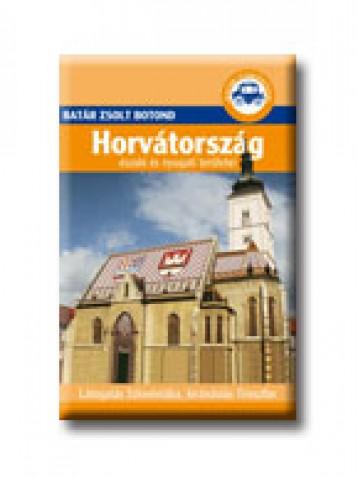 HORVÁTORSZÁG ÉSZAKI ÉS NYUGATI TERÜLETEI - BATÁR ÚTIKÖNYVEK - Ekönyv - BATÁR ZSOLT BOTOND