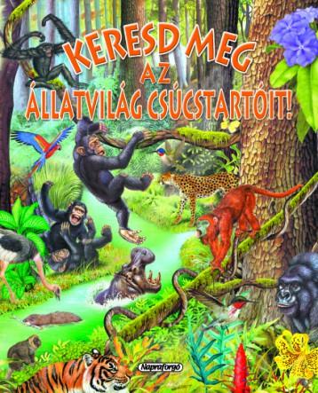 Keresd meg az állatvilág csúcstartóit! - Keresd meg! - Ekönyv - NAPRAFORGÓ KÖNYVKIADÓ