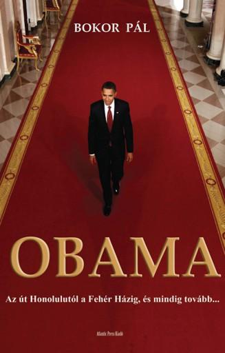 Obama – Az út Honolulutól a Fehér Házig, és mindig tovább... - Ekönyv - Bokor Pál