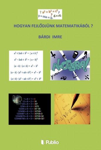 Hogyan fejlődjünk matematikából ? - Ebook - Bárdi Imre